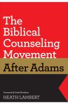 The Biblical Counseling Movement after Adams by Lambert
